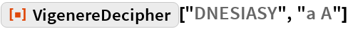 """ResourceFunction[""""VigenereDecipher""""][""""DNESIASY"""", """"a A""""]"""