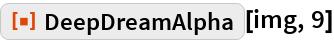 """ResourceFunction[""""DeepDreamAlpha""""][img, 9]"""