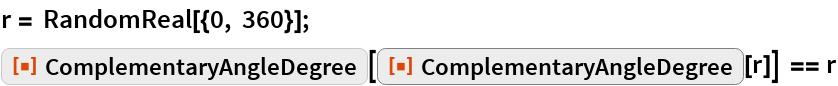 """r = RandomReal[{0, 360}]; ResourceFunction[""""ComplementaryAngleDegree""""][   ResourceFunction[""""ComplementaryAngleDegree""""][r]] == r"""