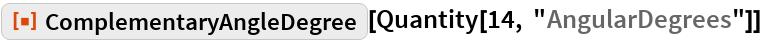"ResourceFunction[""ComplementaryAngleDegree""][  Quantity[14, ""AngularDegrees""]]"