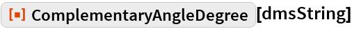 "ResourceFunction[""ComplementaryAngleDegree""][dmsString]"
