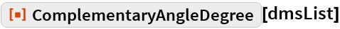 """ResourceFunction[""""ComplementaryAngleDegree""""][dmsList]"""