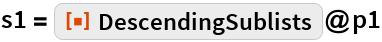 """s1 = ResourceFunction[""""DescendingSublists""""]@p1"""
