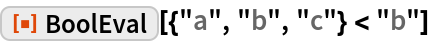 """ResourceFunction[""""BoolEval""""][{""""a"""", """"b"""", """"c""""} < """"b""""]"""