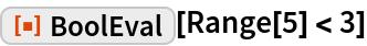 "ResourceFunction[""BoolEval""][Range[5] < 3]"