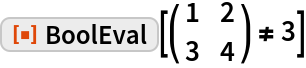"""ResourceFunction[""""BoolEval""""][( {     {1, 2},     {3, 4}    } ) != 3]"""
