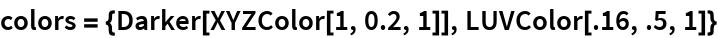 colors = {Darker[XYZColor[1, 0.2, 1]], LUVColor[.16, .5, 1]}