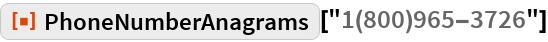 "ResourceFunction[""PhoneNumberAnagrams""][""1(800)965-3726""]"