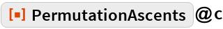 "ResourceFunction[""PermutationAscents""]@c"