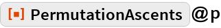"ResourceFunction[""PermutationAscents""]@p"