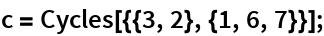 c = Cycles[{{3, 2}, {1, 6, 7}}];