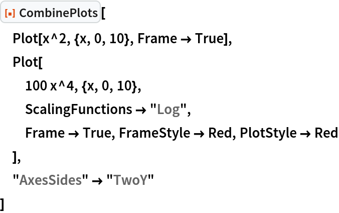 """ResourceFunction[""""CombinePlots""""][  Plot[x^2, {x, 0, 10}, Frame -> True],  Plot[   100 x^4, {x, 0, 10},   ScalingFunctions -> """"Log"""",   Frame -> True, FrameStyle -> Red, PlotStyle -> Red   ],  """"AxesSides"""" -> """"TwoY""""  ]"""
