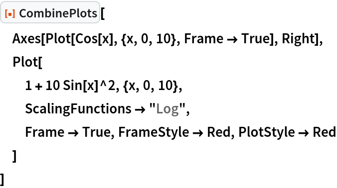 """ResourceFunction[""""CombinePlots""""][  Axes[Plot[Cos[x], {x, 0, 10}, Frame -> True], Right],  Plot[   1 + 10 Sin[x]^2, {x, 0, 10},   ScalingFunctions -> """"Log"""",   Frame -> True, FrameStyle -> Red, PlotStyle -> Red   ]  ]"""