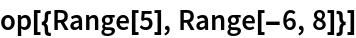 op[{Range[5], Range[-6, 8]}]