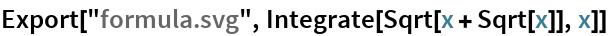 """Export[""""formula.svg"""", Integrate[Sqrt[x + Sqrt[x]], x]]"""