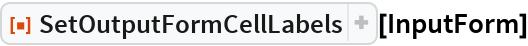 "ResourceFunction[""SetOutputFormCellLabels""][InputForm]"