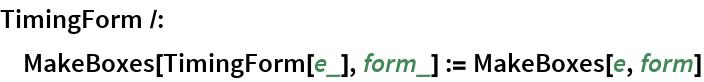 TimingForm /:  MakeBoxes[TimingForm[e_], form_] := MakeBoxes[e, form]