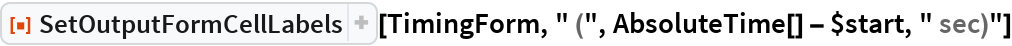 "ResourceFunction[""SetOutputFormCellLabels""][TimingForm, "" ("", AbsoluteTime[] - $start, "" sec)""]"