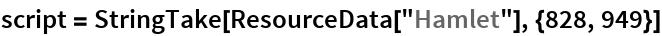 "script = StringTake[ResourceData[""Hamlet""], {828, 949}]"