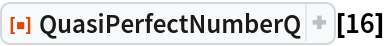"ResourceFunction[""QuasiPerfectNumberQ""][16]"