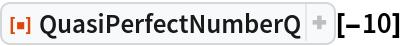 "ResourceFunction[""QuasiPerfectNumberQ""][-10]"