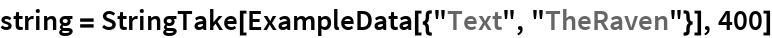 """string = StringTake[ExampleData[{""""Text"""", """"TheRaven""""}], 400]"""