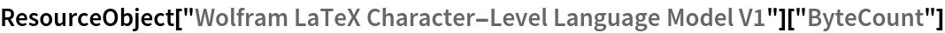 """ResourceObject[   """"Wolfram LaTeX Character-Level Language Model V1""""][""""ByteCount""""]"""