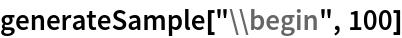 "generateSample[""\\begin"", 100]"
