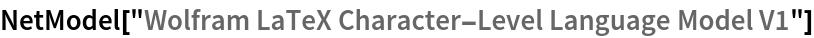 "NetModel[""Wolfram LaTeX Character-Level Language Model V1""]"