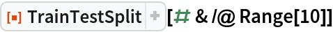 "ResourceFunction[""TrainTestSplit""][# & /@ Range[10]]"