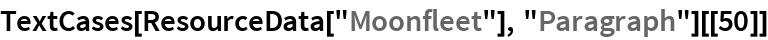 "TextCases[ResourceData[""Moonfleet""], ""Paragraph""][[50]]"
