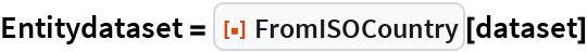 "Entitydataset = ResourceFunction[""FromISOCountry""][dataset]"