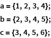 a = {1, 2, 3, 4}; b = {2, 3, 4, 5}; c = {3, 4, 5, 6};