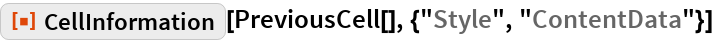 """ResourceFunction[""""CellInformation""""][  PreviousCell[], {""""Style"""", """"ContentData""""}]"""