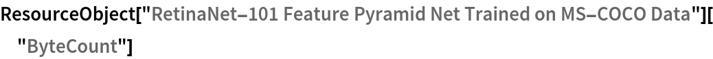 """ResourceObject[   """"RetinaNet-101 Feature Pyramid Net Trained on MS-COCO \ Data""""][""""ByteCount""""]"""