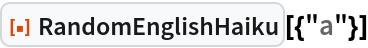 "ResourceFunction[""RandomEnglishHaiku""][{""a""}]"