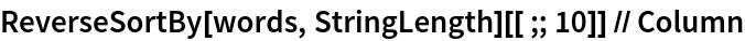 ReverseSortBy[words, StringLength][[;; 10]] // Column