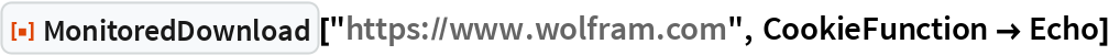 "ResourceFunction[""MonitoredDownload""][""https://www.wolfram.com"", CookieFunction -> Echo]"