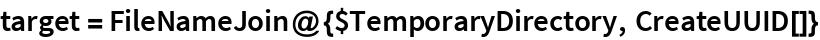 target = FileNameJoin@{$TemporaryDirectory, CreateUUID[]}
