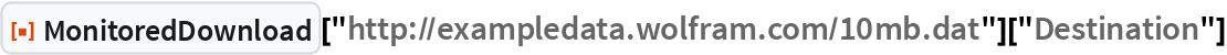 "ResourceFunction[""MonitoredDownload""][   ""http://exampledata.wolfram.com/10mb.dat""][""Destination""]"
