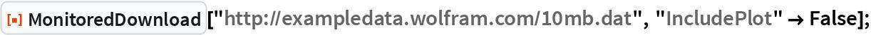 "ResourceFunction[""MonitoredDownload""][   ""http://exampledata.wolfram.com/10mb.dat"", ""IncludePlot"" -> False];"
