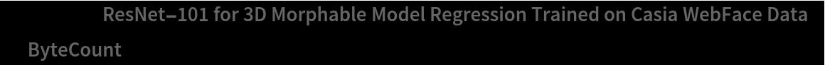 """NetModel[""""ResNet-101 for 3D Morphable Model Regression Trained on \ Casia WebFace Data"""", """"ByteCount""""]"""