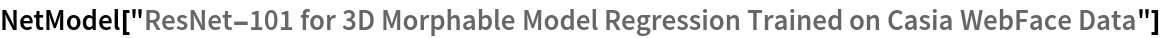 "NetModel[""ResNet-101 for 3D Morphable Model Regression Trained on \ Casia WebFace Data""]"