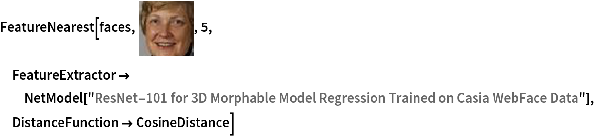 "FeatureNearest[faces, \!\(\* GraphicsBox[ TagBox[RasterBox[CompressedData["" 1:eJxFmXdzW+e17ikrjuLYx7EsWZREsVcQBCsIgOiV6L333nsHSXRWkCA6wF5F UqQKVa2oOJGL4pyUM3Nz/7n349ytnDNzMWu/824Ag/nNWgvPet7ZnQavwPJZ U1NT8HfAItBHCYGAfkb4DXAj9gTtVo/ZRPeEzFZzAGG4Crw5/j/Xp/3uVm1v s3K4UdoqLOhFFB5uWESEiPD9WjokqsXFtPi4npRzclY9vAU7M6bGBaRTM1p8 zscHPopqcGkbLeNgJK3UORN51kKJW6khOc4vRTn5MDN7QkcblhNAAmQ3Y7Jt evQOEXIbN3iLCLlLHmklj7QRhlrQA3cQvc2TXTehXTeRA3fxI12kyQEKfHBn s3q8U90ur6zEvSbptIqJYCG7xbg+LRXsEk2GVZiABJHSEvNu3oqDlTKQs2bq updfCknqs6r1gGhWR3Dwxgz0QTML4hHDIiqMRwCzc8ZMdLCeAtKSQRrSgJo4 KMf38xFdbGgba6KNC+viIXs5sF7GeAcB0ooebEH2NwNsiL7bwB4LaceOdO1u lO/v1mpr6bBdycZCxKQxPOSWANXFQ7QKkfdcwkm/EBoRQ5NAWrT4BROlGhJv zSryLs7GrHwD2Hi5Gct0VI32Syed/BEbZ8jOANvoQxY62EQFmamD5mmwgTKo IYEU2H4puk+C7pNjQArcoBwLEk/1cuD9tPFeAqQNDboz1dcM77sFB/AGbh9s 1463S4WFiJqPn4Z1M6d6iJDvFORBAwMiQbfpgZ+lDpjwnSHB+JKRVHKzyx72 uotZ8fNyDtqibXpOhTJN9whhN2WoOw42OCKH+3kjM1JYSAh10EBmcq+ZAjJT BgyEfi2uT08CWWijFtqYGg9W4gfNtDE9A8FDDQLVpIy2U8a70KC7sN7vpkB3 thvr+/XVXMrHJY7hRlqYiE7S6C3W5F0Bsk1F6FXiuyXw225qf1I+lVIgV4yk vJWaVmOSSlRWg/VyIBLoDdH4dSdjIGPAAxGWQGdEYwk5bE4CDXCGvUywlwnx MCAuBsRBAzuow0HBVFSCtdPHtLgBCxlioE8KkCAKpHV6rIMJ66GMd2LBd7FD 9+rrSwcb+WpuhoWDIAZuMBDtNOhdIugPzLFbPvGUjjJA7fltgNq3oEb76AM+ Wn+EA7EQ2l3UXmC1kTr9HPCcHLZkIqw7aStWckqNnBGOJGQTCSl0Vjg2Ixif EUNnRZMzInhMjJiVIhd05CUjNSxCWilgKxlkY8GlmCEy5C51tI2PHOCjwdTx LjzkXnk18+CgclRfFFLHEQPXpydbaOPN6O5r7InbObfAK57C3G0K0/v3Q8IV LTYrQ6QlMDP6nhl7z0HsnBGMrVnI6w7qkgGXVaMyaiCBqIRoNCkeS0nGU1Jo WgqdV8CzStSCCpMzkAp2dsHOWtJRUnJchA93kEF2NlxBHKZC7lBH74mwYBlh hAnrxoLvNIqLD/bL28U4lwjGDt8kjNzEg79GtF9lQ+8Ug7IZFQl/70qMBXq+ aDydke76ODX7dJQzFGaDVg24dSspZ8AtapDLesy6lZgHbs2Ekgmb16FWNIic BrmiRi6rkUtq4BZbdTD2wrKSnZWSorIKfFZJ8FKH7CyYijhKG26hjbSIMQNy 0icqVN+NndrqdjmzELUw0X08fB91ohmgQnVdow3fiOsoQQlGOPxNVjh2PyKp 26irKvSaFpvX43a8nP2w4P6s9CKjeZjVXmS1D+d15xnNaVJxOsPf8dHqNnLV QigacXk9Jq/DFk2kDRdrx8/PG8kJISwtQ2WV2DBzxMGEKgkQ+vDdT1ToASV5 hA3vQfXd3Cwvr2YCYadUTB31aslS8gAbfpc53jwN/sbCGHXz4FZib0GD3vGw GzZq2UTc93NfLhl/2Qj9UPb83Aj+4yj"