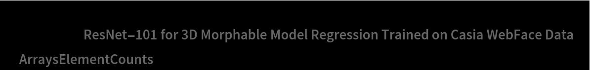 "Information[  NetModel[""ResNet-101 for 3D Morphable Model Regression Trained on \ Casia WebFace Data""], ""ArraysElementCounts""]"