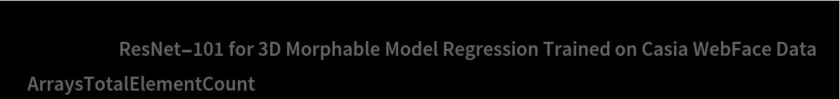 "Information[  NetModel[""ResNet-101 for 3D Morphable Model Regression Trained on \ Casia WebFace Data""], ""ArraysTotalElementCount""]"