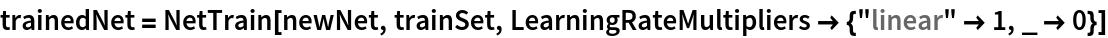 """trainedNet = NetTrain[newNet, trainSet, LearningRateMultipliers -> {""""linear"""" -> 1, _ -> 0}]"""