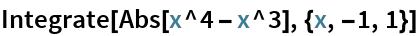 Integrate[Abs[x^4 - x^3], {x, -1, 1}]