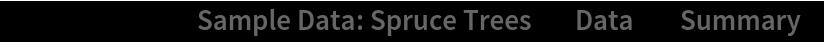"ResourceData[\!\(\* TagBox[""\""\<Sample Data: Spruce Trees\>\"""", #& , BoxID -> ""ResourceTag-Sample Data: Spruce Trees-Input"", AutoDelete->True]\), ""Data""][""Summary""]"