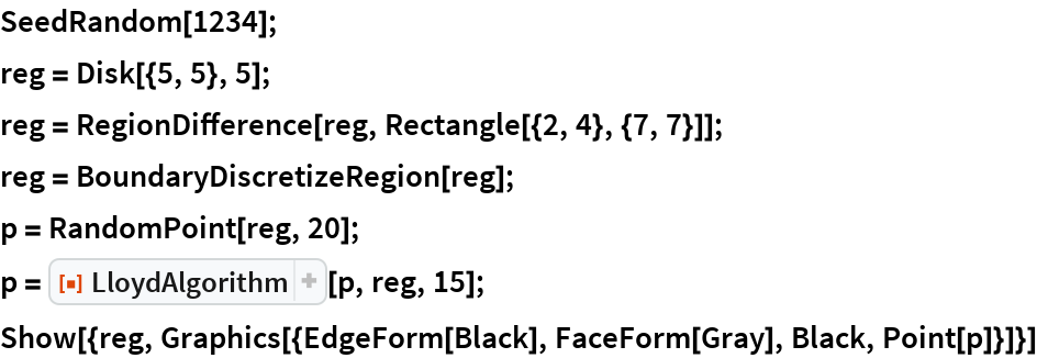 "SeedRandom[1234]; reg = Disk[{5, 5}, 5]; reg = RegionDifference[reg, Rectangle[{2, 4}, {7, 7}]]; reg = BoundaryDiscretizeRegion[reg]; p = RandomPoint[reg, 20]; p = ResourceFunction[""LloydAlgorithm""][p, reg, 15]; Show[{reg, Graphics[{EdgeForm[Black], FaceForm[Gray], Black, Point[p]}]}]"